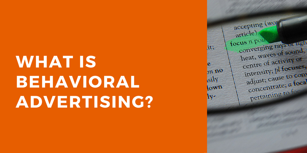 What is Behavioral Advertising